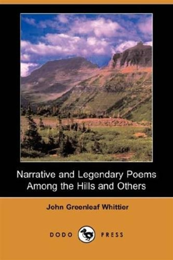 Narrative And Legendary Poems: Among The Hills And Others ebook by John Greenleaf Whittier