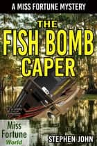 The Fish Bomb Caper - Miss Fortune World ebook by Stephen John