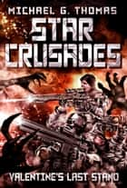 Star Crusades: Valentine's Last Stand ebook by Michael G. Thomas