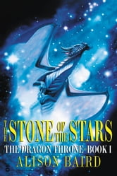 The Stone of the Stars - The Dragon Throne, Book I ebook by Alison Baird