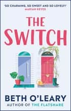 The Switch - the joyful and uplifting Sunday Times bestseller ebook by Beth O'Leary