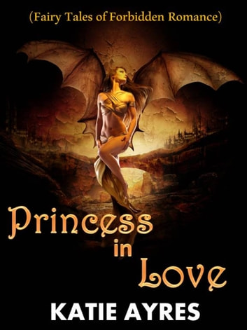 Princess in Love (Fairy tales of forbidden romance) ebook by Katie Ayres