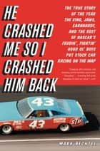 He Crashed Me So I Crashed Him Back - The True Story of the Year the King, Jaws, Earnhardt, and the Rest of NASCAR's Feudin', Fightin' Good Ol' Boys Put Stock Car Racing on the Map ebook by Mark Bechtel