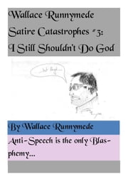 I Still Shouldn't Do God - Wallace Runnymede Satire Catastrophes, #3 ebook by Wallace Runnymede