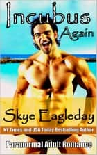 Incubus Again Paranormal Adult Romance - Incubus ebook by Skye Eagleday
