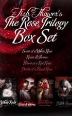 The Rose Trilogy Box Set ebook by Tish Thawer