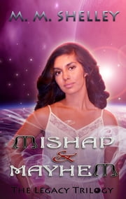 Mishap & Mayhem (The Legacy Trilogy) ebook by M.M. Shelley