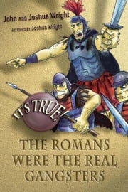 It's True! The Romans were the real gangsters (6) ebook by John and Joshua Wright