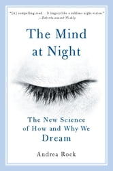 The Mind at Night - The New Science of How and Why We Dream ebook by Andrea Rock
