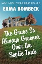 The Grass Is Always Greener Over the Septic Tank ebook by Erma Bombeck