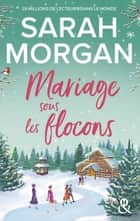 Mariage sous les flocons - la nouvelle romance feel-good de Noël de Sarah Morgan : une lecture doudou à lire sous son plaid ! ebook by Sarah Morgan