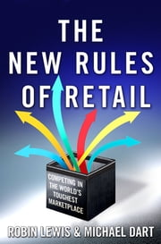 The New Rules of Retail - Competing in the World's Toughest Marketplace ebook by Robin Lewis,Michael Dart