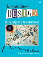 Domain-Driven Design - Tackling Complexity in the Heart of Software ebook by Eric Evans