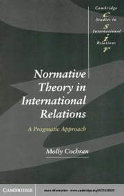 Normative Theory in International Relations ebook by Cochran, Molly