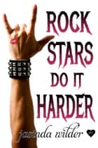 Rock Stars Do It Harder ebook by Jasinda Wilder