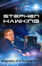 Stephen Hawking - Biography of a Thinking Man ebook by Carmen Beatty