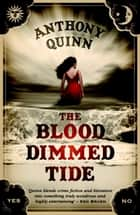 The Blood Dimmed Tide ebook by Anthony Quinn