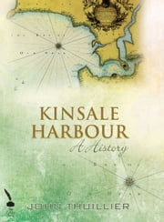 Kinsale Harbour: A History ebook by John Thuillier