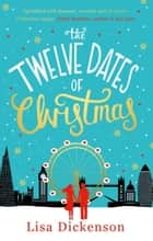 The Twelve Dates of Christmas - The Complete Novel ebook by Lisa Dickenson