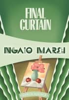 Final Curtain ebook by Ngaio Marsh