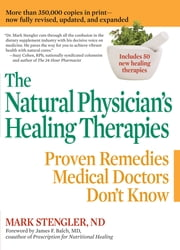 The Natural Physician's Healing Therapies - Proven Remedies Medical Doctors Don't Know ebook by Mark Stengler