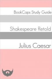 Julius Caesar In Plain and Simple English (A Modern Translation and the Original Version) ebook by BookCaps