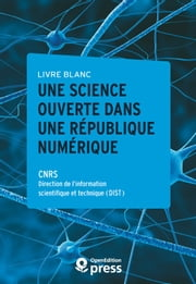 Livre blanc — Une Science ouverte dans une République numérique ebook by Direction de l'Information Scientifique Et Technique - Cnrs