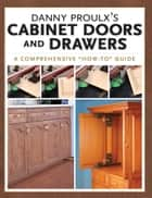 Danny Proulx's Cabinet Doors and Drawers ebook by Danny Proulx