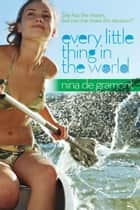 Every Little Thing in the World ebook by Nina de Gramont