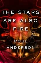 The Stars Are Also Fire ebook by Poul Anderson