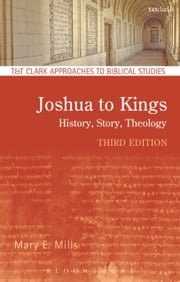 Joshua to Kings - History, Story, Theology ebook by Dr. Mary E. Mills