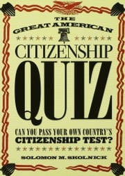 The Great American Citizenship Quiz - Revised and Updated ebook by Solomon M. Skolnick
