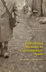 Embodying Memory in Contemporary Spain ebook by Alison Ribeiro de Menezes