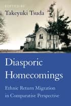 Diasporic Homecomings - Ethnic Return Migration in Comparative Perspective ebook by Takeyuki Tsuda