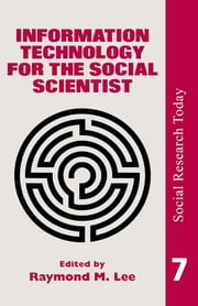 Information Technology For The Social Scientist ebook by Ray Lee University of London.