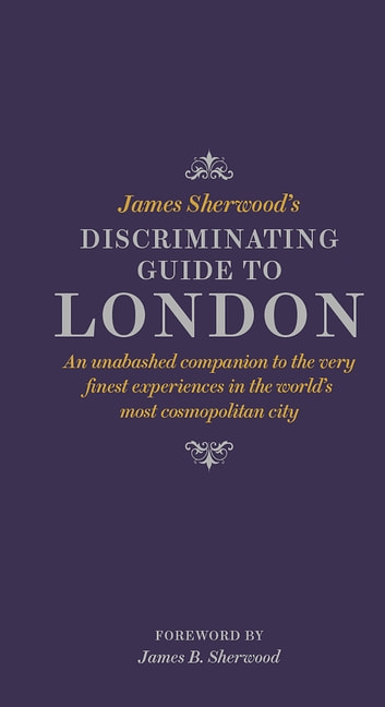 James Sherwood's Discriminating Guide to London ebook by James Sherwood
