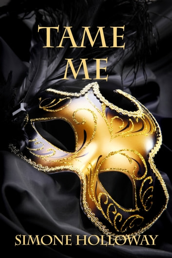 Tame Me (The Billionaire's Submissive) ebook by Simone Holloway