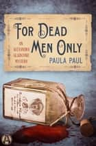For Dead Men Only - An Alexandra Gladstone Mystery ebook by Paula Paul