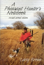A Pheasant Hunter's Notebook ebook by Larry Brown