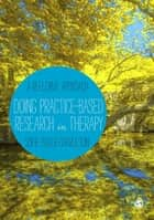 Doing Practice-based Research in Therapy ebook by Sofie Bager-Charleson