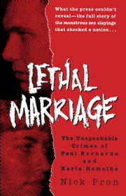 Lethal Marriage - The Unspeakable Crimes of Paul Bernardo and Karla Homolka ebook by Kobo.Web.Store.Products.Fields.ContributorFieldViewModel