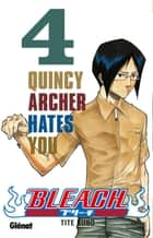 Bleach - Tome 04 - Quincy Archer hates you ebook by Tite Kubo