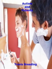 Autism and Puberty ebook by Travis Breeding