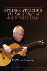 Strings Attached - The Life and Music of John Williams ebook by William Starling