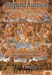 Integrated Ascension - Revelation for the Next Millennium ebook by Joshua Stone