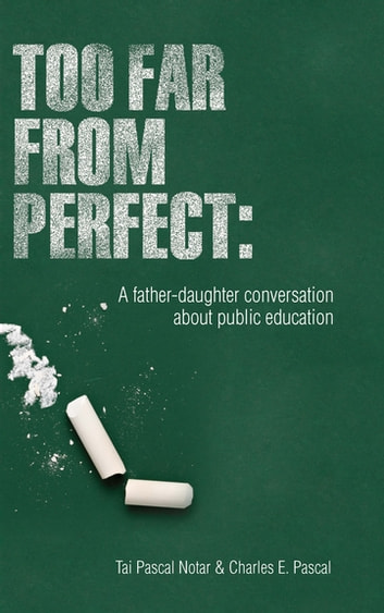 Too Far From Perfect: A father-daughter conversation about public education - A father-daughter conversation about public education ebook by Tai Pascal Notar,Charles E. Pascal