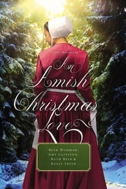 AN Amish Christmas Love - Four Novellas ebook by Beth Wiseman,Amy Clipston,Ruth Reid,Kelly Irvin