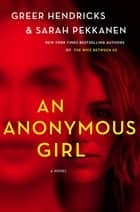An Anonymous Girl - A Novel ebooks by Greer Hendricks, Sarah Pekkanen