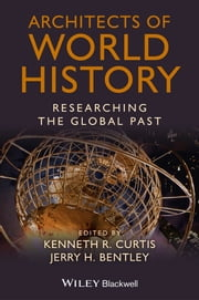 Architects of World History - Researching the Global Past ebook by Kenneth R. Curtis,Jerry H. Bentley