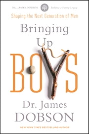 Bringing Up Boys ebook by James C. Dobson